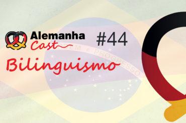 Alemanha Cast #44 - Bilinguismo